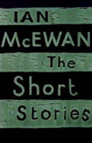 The Short Stories Ian McEwan