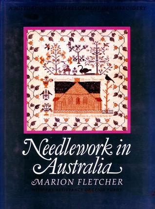 Needlework in Australia: A history of the development of embroidery Marion Fletcher