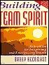 Building Team Spirit: Activities for Inspiring and Energizing Teams Barry Heermann