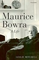 Maurice Bowra: A Life  by  L.G. Mitchell