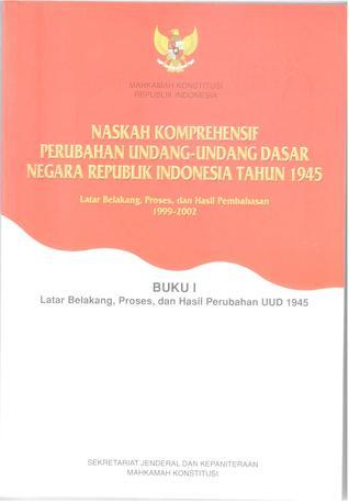 Naskah Komprehensif Perubahan Undang-Undang Dasar Negara Republik Indonesia 1945 Mahkamah Konstitusi RI
