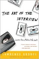 The Art of the Interview: Lessons from a Master of the Craft  by  Lawrence Grobel