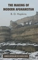 Makings of Modern Afghanistan  by  B.D. Hopkins