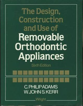 The Design, Construction And Use Of Removable Orthodontic Appliances C. Philip Adams
