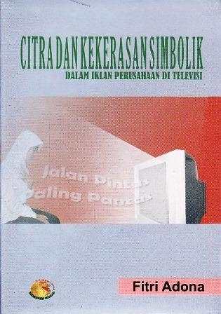 Citra dan Kekerasan Simbolik dalam Iklan Perusahaan di Televisi  by  Fitri Adona
