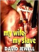 My Wife, My Slave David Jewell