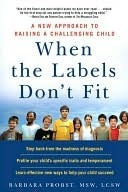 When the Labels Dont Fit: A New Approach to Raising a Challenging Child Barbara Probst