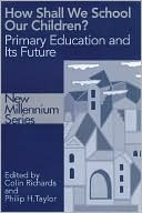 How Shall We School Our Children?: Primary Education and Its Future  by  Colin Richards
