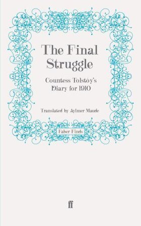 The Final Struggle: Being Countess Tolstoys Diaries for 1910  by  Sofia Tolstaya