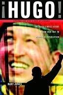 Hugo!: The Hugo Chavez Story from Mud Hut to Perpetual Revolution Bart Jones