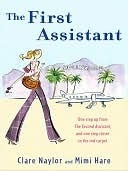 The First Assistant: A Continuing Tale from Behind the Hollywood Curtain Clare Naylor