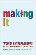 Making It: Women Entrepreneurs Reveal Their Secrets of Success  by  Lou Gimson
