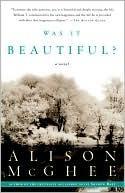 Was It Beautiful?: A Novel Alison McGhee