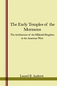 The Early Temples of the Mormons: The Architecture of the Millennial Kingdom in the American West Laurel B. Andrew