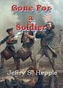 Gone For a Soldier Jeffry S. Hepple