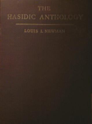 The Hasidic Anthology: Tales and Teachings of Hasidim Louis E. Newman