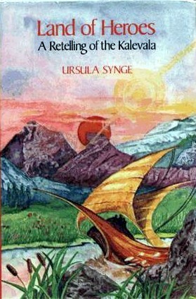 Land of Heroes: A Retelling of the Kalevala  by  Ursula Synge