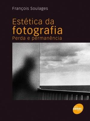 Estética da fotografia - Perda e Permanência  by  Françoise Soulage