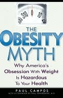 The Obesity Myth: Why Americas Obsession with Weight Is Hazardous to Your Health  by  Paul Campos