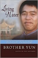 Living Water: Powerful Teachings from the International Bestselling Author of the Heavenly Man  by  Brother Yun