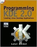 Programming KDE 2.0: Creating Linux Desktop Applications [With CDROM] Lotzi Boloni