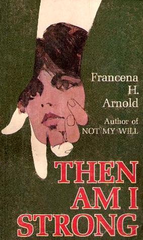 Then Am I Strong Francena H. Arnold