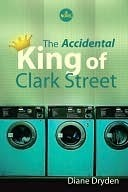 The Accidental King of Clark Street Diane Dryden