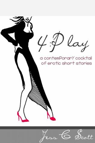 4:Play: A Contemporary Cocktail of Erotic Short Stories  by  Jess C. Scott
