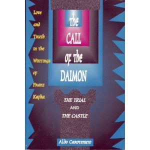 The Call of the Daimon: Love and Truth in the Writings of Franz Kafka  by  Aldo Carotenuto