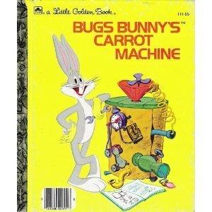 Bugs Bunnys Carrot Machine ( A Little Golden Book, No. 111-65)  by  Clark Carlisle