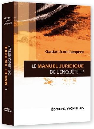 Le manuel juridique de lenquêteur  by  Gordon Scott Campbell