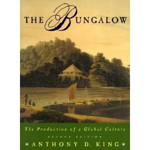 The Bungalow: The Production of a Global Culture  by  Anthony D. King
