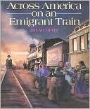 Across America on an Emigrant Train  by  Jim  Murphy