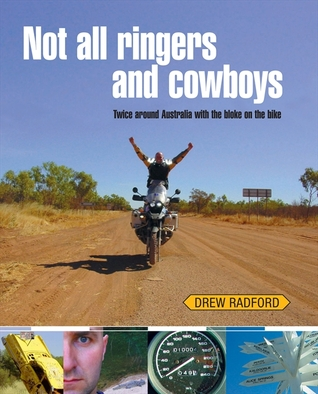 Not all Ringers and Cowboys: Twice Around Australia with the Bloke on the Bike  by  Drew Radford