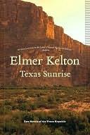 Texas Sunrise: Two Novels of the Texas Republic Elmer Kelton