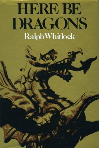 Here be Dragons  by  Ralph Whitlock