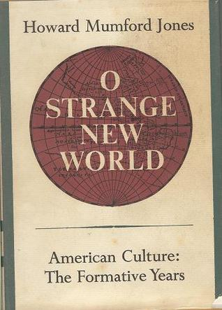O Strange New World: American Culture, the Formative Years  by  Howard Mumford Jones