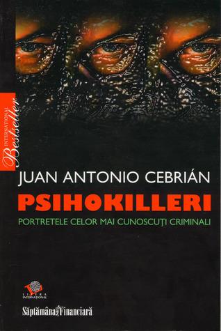 Psihokilleri: portretele celor mai cunoscuţi criminali  by  Juan Antonio Cebrián