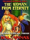 The Woman from Eternity [Cosmic Reckoning Book 1]  by  Hal Annas