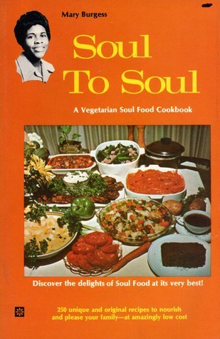 Soul to Soul: A Soul Food Vegetarian Cookbook  by  Mary Burgess