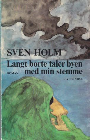 Langt Borte Taler Byen Med Min Stemme :roman  by  Sven Holm