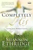 Completely His: Loving Jesus Without Limits Shannon Ethridge