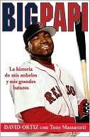 Big Papi. La historia de mis anhelos y mis grandes batazos  by  David  Ortiz
