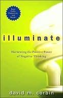 Illuminate: Harnessing the Positive Power of Negative Thinking  by  David M. Corbin