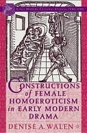 Constructions of Female Homoeroticism in Early Modern Drama (Early Modern Cultural Studies Series  by  Denise Walen