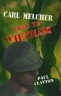 Carl Melcher Goes to Vietnam Paul Clayton