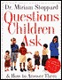 Questions Children Ask and How to Answer Them Miriam Stoppard