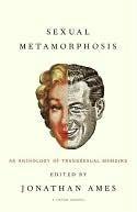 Sexual Metamorphosis: An Anthology of Transsexual Memoirs Jonathan Ames
