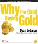 Why Im (Still) Buying Gold  by  Dean LeBaron