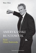 Amerykański Buntownik Życie Clinta Eastwooda Marc Eliot
